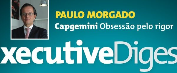 Rigour & talent | Paulo Morgado in Executive Digest